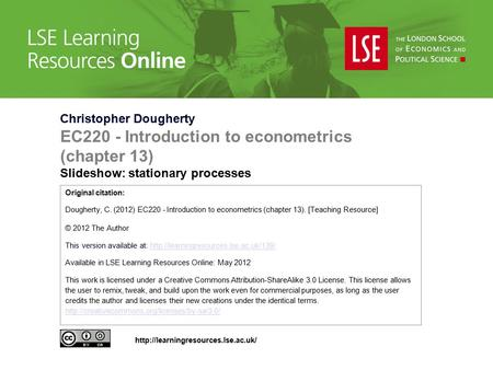 Christopher Dougherty EC220 - Introduction to econometrics (chapter 13) Slideshow: stationary processes Original citation: Dougherty, C. (2012) EC220 -