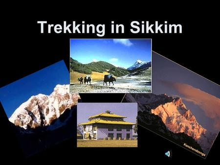 Trekking in Sikkim. The Famous Dzongri Trek Day 1 This is a drive of about 6 to 7 hours from Darjeeling to Yuksom, the erstwhile capital of Sikkim. The.