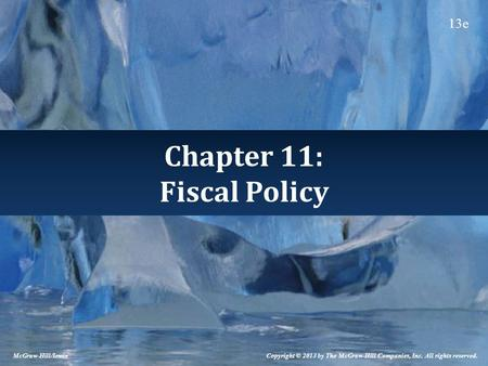 Chapter 11: Fiscal Policy McGraw-Hill/Irwin Copyright © 2013 by The McGraw-Hill Companies, Inc. All rights reserved. 13e.