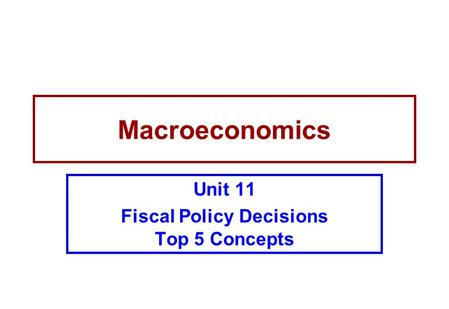 Macroeconomics Unit 11 Fiscal Policy Decisions Top 5 Concepts.