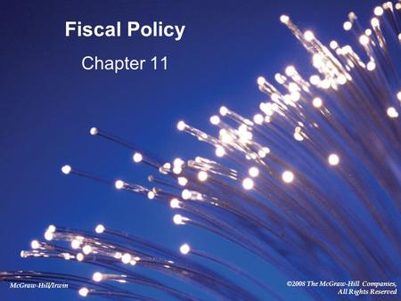 McGraw-Hill/Irwin ©2008 The McGraw-Hill Companies, All Rights Reserved Fiscal Policy Chapter 11.