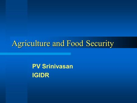 Agriculture and Food Security PV Srinivasan IGIDR.