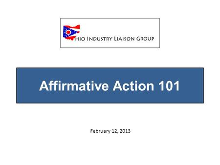 Affirmative Action 101 February 12, 2013. What is Affirmative Action? A set of focused procedures and good faith efforts, which an employer carries out.
