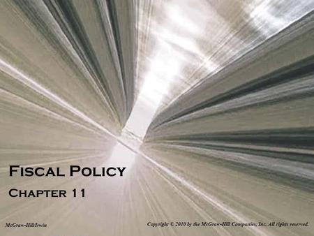Fiscal Policy Chapter 11 Copyright © 2010 by the McGraw-Hill Companies, Inc. All rights reserved. McGraw-Hill/Irwin.