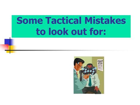Some Tactical Mistakes to look out for:. In Review: In all cases, when a Company makes a tactical blunder, at least two functional managers are responsible.