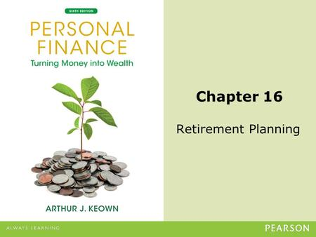 © 2013 Pearson Education, Inc. All rights reserved.16-1 Chapter 16 Retirement Planning.