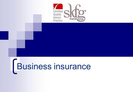 Business insurance.  Risk management  Who is a key person ?  What is business succession planning ?  What role does your financial adviser play ?