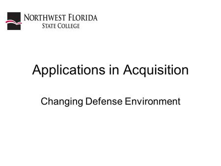 Applications in Acquisition Changing Defense Environment.