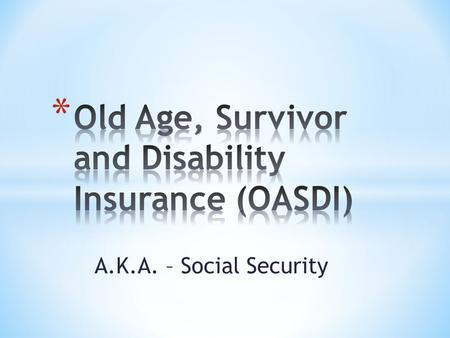 A.K.A. – Social Security. * Pay as you go program with benefits to three distinct groups – retirees, survivors, and disable workers SS Trust Fund workersworkers.