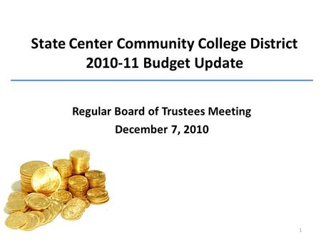 State Center Community College District 2010-11 Budget Update Regular Board of Trustees Meeting December 7, 2010 1.