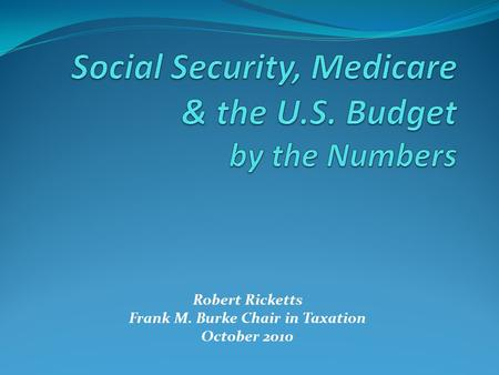 Robert Ricketts Frank M. Burke Chair in Taxation October 2010.