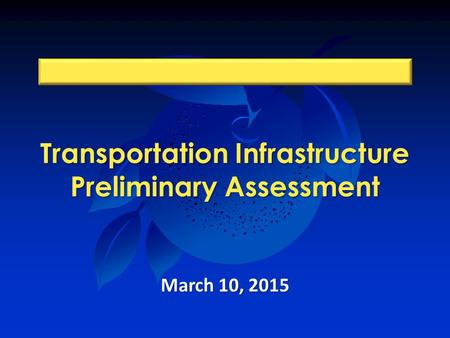 Transportation Infrastructure Preliminary Assessment March 10, 2015.