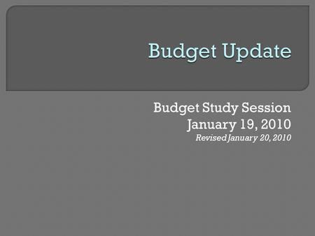 Budget Study Session January 19, 2010 Revised January 20, 2010.