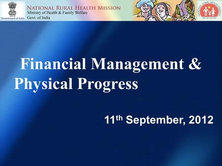 Financial Management & Physical Progress 11 th September, 2012.