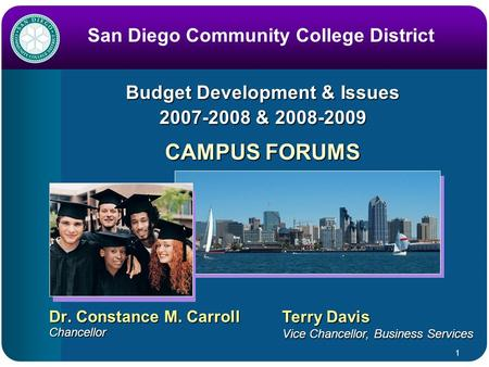 1 Budget Development & Issues 2007-2008 & 2008-2009 Dr. Constance M. Carroll Chancellor San Diego Community College District Terry Davis Vice Chancellor,