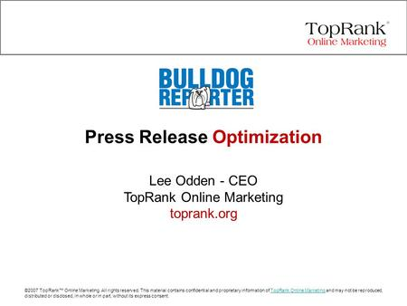 ©2007 TopRank™ Online Marketing. All rights reserved. This material contains confidential and proprietary information of TopRank Online Marketing and may.