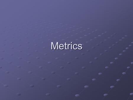 Metrics. A Good Manager Measures measurement What do we use as a basis? size? size? function? function? project metrics process metrics process product.