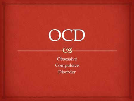 ObsessiveCompulsiveDisorder.   OCD is a anxiety disorder  Patients with OCD often obsess over something then try to avoid it  Often occurs to men.