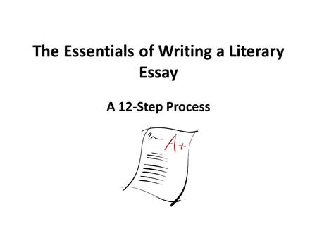 The Essentials of Writing a Literary Essay A 12-Step Process.