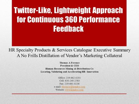 Twitter-Like, Lightweight Approach for Continuous 360 Performance Feedback HR Specialty Products & Services Catalogue Executive Summary A No Frills Distillation.