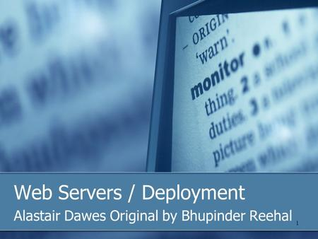 1 Web Servers / Deployment Alastair Dawes Original by Bhupinder Reehal.
