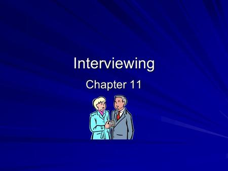Interviewing Chapter 11. Interviewing– an underappreciated skill! Why am I interviewing? Whom should I interview? When and where should I interview? What.