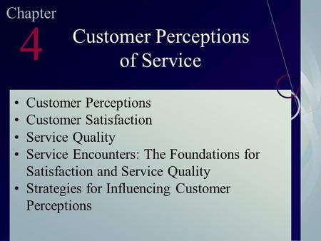 McGraw-Hill/Irwin ©2003. The McGraw-Hill Companies. All Rights Reserved Chapter 4 Customer Perceptions of Service Customer Perceptions Customer Satisfaction.