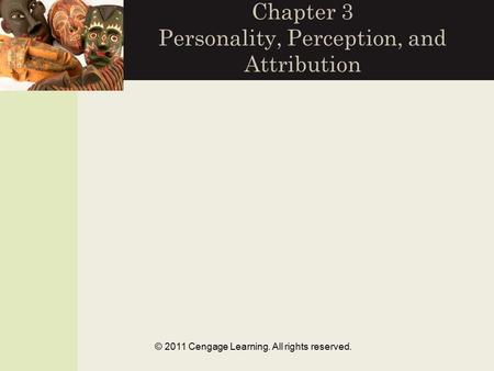 © 2011 Cengage Learning. All rights reserved. Chapter 3 Personality, Perception, and Attribution.
