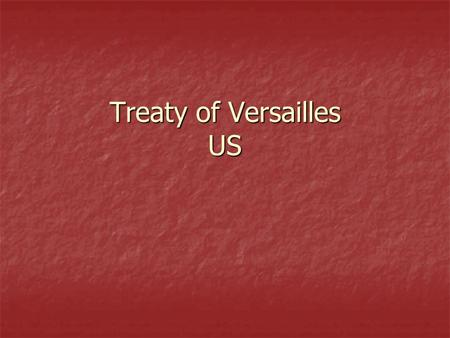Treaty of Versailles US. Preview What should happen when a country is defeated in a war? Should they be punished? What should happen when a country is.