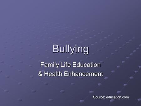 Bullying Family Life Education & Health Enhancement Source: education.com.