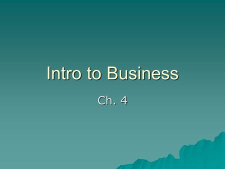 Intro to Business Ch. 4.