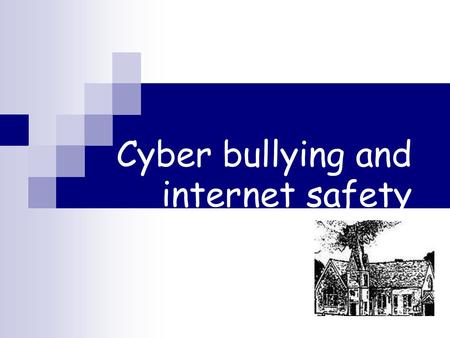 Cyber bullying and internet safety Parents meeting: staying safe online.