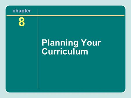 Chapter 8 Planning Your Curriculum. Overview of Chapter Curriculum planning Selecting desired outcomes Program of physical activity and fitness.