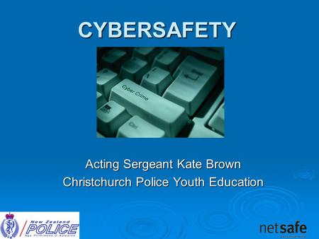 CYBERSAFETY Acting Sergeant Kate Brown Christchurch Police Youth Education.