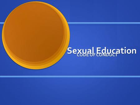 Sexual Education CODE OF CONDUCT.