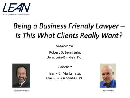 Being a Business Friendly Lawyer – Is This What Clients Really Want? Moderator: Robert S. Bernstein, Bernstein-Burkley, P.C., Panelist: Barry S. Marks,