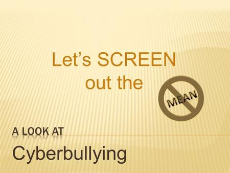 Cyberbullying Let's SCREEN out the. Play Games Watch favorite T.V. shows Look up pictures on Google Talk to friends and family Do Homework Listen to music.