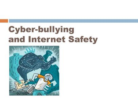 Cyber-bullying and Internet Safety. What is Bullying?  Intentionally causing harm to others  Verbal harassment  Physical assault  Exclusion from a.