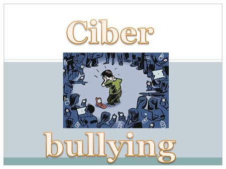 What is Ciberbullying? 1: Cyberbullying is using the Internet, cell phones, video game systems, or other technology to send or post text or images intended.