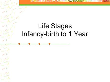 Life Stages Infancy-birth to 1 Year Infancy Physical Development A new born baby usually weighs 6 to 8 pounds and measures 18 to 22 inches. By the end.