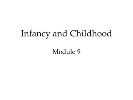 Infancy and Childhood Module 9