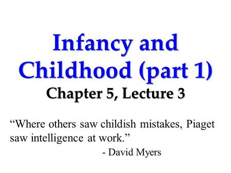 Infancy and Childhood (part 1) Chapter 5, Lecture 3