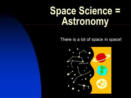 Space Science = Astronomy
