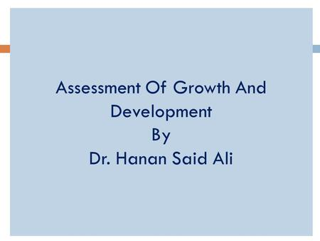 Assessment Of Growth And Development By Dr. Hanan Said Ali.