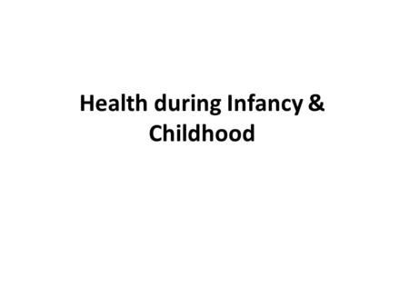 Health during Infancy & Childhood. CHILD HEALTH NURSING: Pediatric nursing also focuses on the healthy growth and development of a child not only at a.
