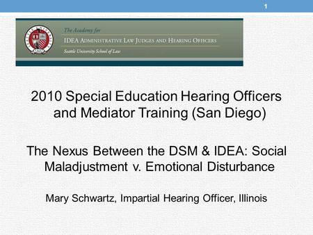2010 Special Education Hearing Officers and Mediator Training (San Diego) The Nexus Between the DSM & IDEA: Social Maladjustment v. Emotional Disturbance.