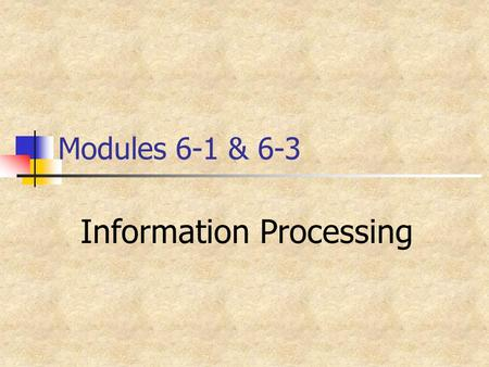 Modules 6-1 & 6-3 Information Processing. Not a single, unified theory Investigates: Attention Memory Thinking Metacognition: Knowledge of when and how.
