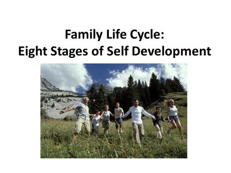Family Life Cycle: Eight Stages of Self Development.