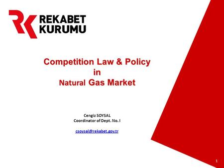 Prepared by Barış EKDİ 1 Competition Law & Policy in Natural Gas Market Cengiz SOYSAL Coordinator of Dept. No. I