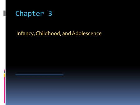 Chapter 3 Infancy, Childhood, and Adolescence _________________________.
